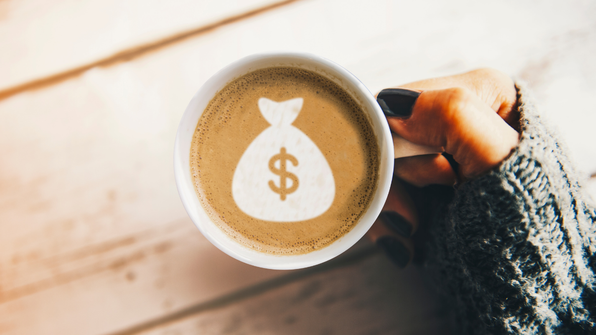 cup of coffee with money bag foam to kickstart your financial journey